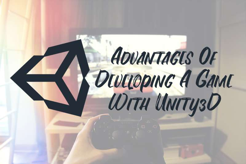 Advantages Of Developing A Game With Unity3D