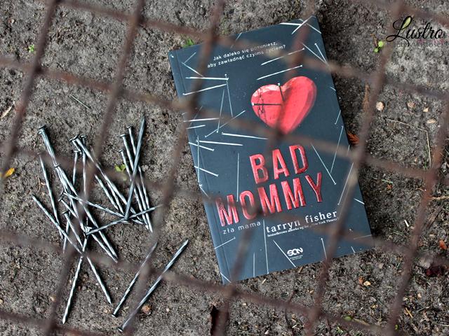 Bad Mommy – Tarryn Fisher. Jak rozpoznać socjopatę?