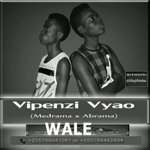 Audio New Medrama Abrama Vipenzi Vyao Wale Joh Musictz