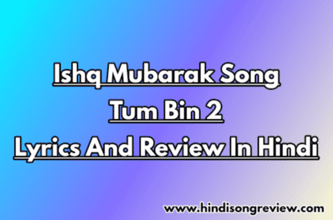 tum-bin-2-Arijit-Singh-Ishq-Mubarak-Lyrics-in-hindi