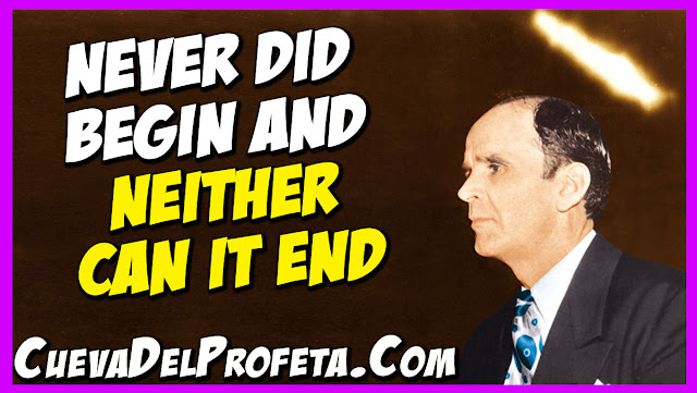 Never did begin and neither can it end - William Marrion Branham Quotes