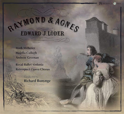 Edward Loder: Raymond and Agnes - Retrospect Opera
