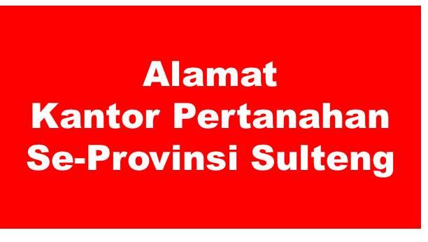 Alamat Kantor Pertanahan Kabupaten Dan Kota Se-Provinsi Sulawesi Tengah