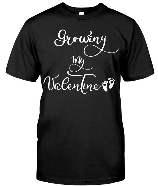Growing My Valentine Pregnancy Mom Valentine's Day Shirt