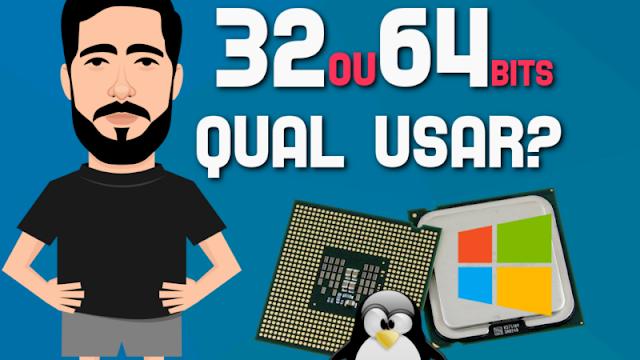 32 ou 64 bits, qual utilizar