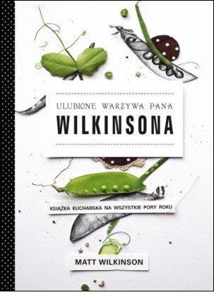 """Matt Wilkinson, """"Ulubione warzywa Pana Wilkinsona. Książka kucharska na wszystkie pory roku"""""""