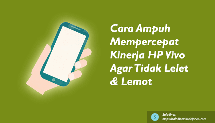 Cara Ampuh Mempercepat Kinerja HP Vivo Agar Tidak Lelet & Lemot