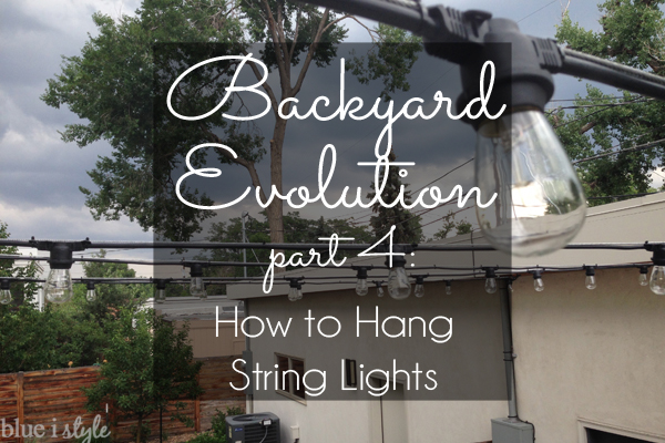 How to hang patio string lights blue i style creating an backyard evolution string lights aloadofball Images