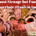 10 Most Strange but Funny Marriage Rituals in India