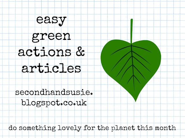 Here's this month's round up of easy eco-friendly actions and articles.  secondhandsusie.blogspot.co.uk #eco #ukblogger #greenblogger
