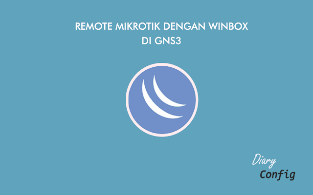 Cara Remote Mikrotik dengan Winbox di GNS3