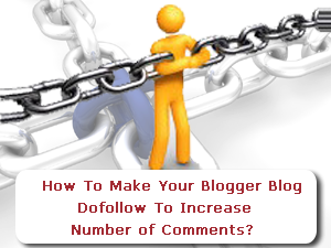 How To Make Your Blogger Blog Dofollow To Increase Number of Comments