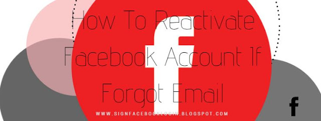 How To Reactivate Facebook Account If Forgot Email