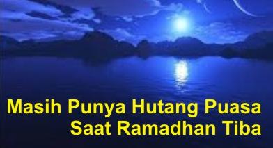 Masih Punya Hutang Ramadhan Tahun Lalu? Ini Solusinya