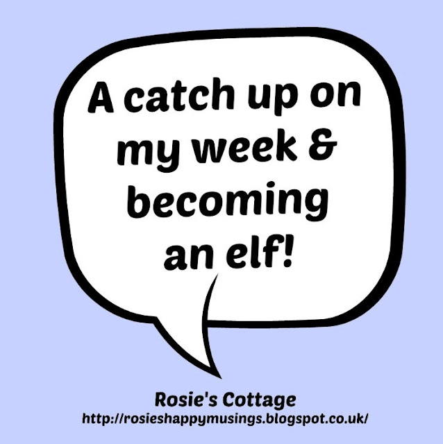 Catch up on my week & becoming an elf