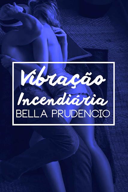 Vibração Incendiária Bella Prudencio