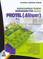 Judul Buku : Menggambar Teknik Rangkaian PCB Dengan Protel (Altium)