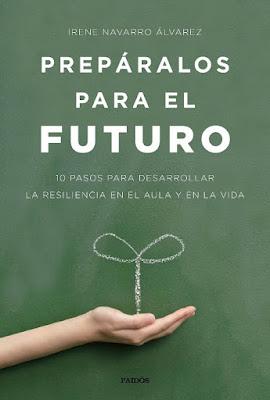 LIBRO - Prepáralos para el futuro Irene Navarro Álvarez (Paidos - 25 Octubre 2016) 10 pasos para desarrollar la resiliencia en el aula y en la vida Edición papel & digital ebook kindle BIENESTAR | Comprar en Amazon España