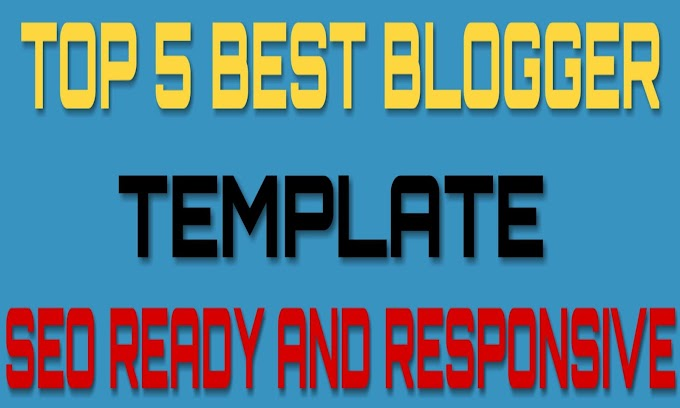 Top 5 Best Responsive And SEO Ready Blogger Template Of 2020