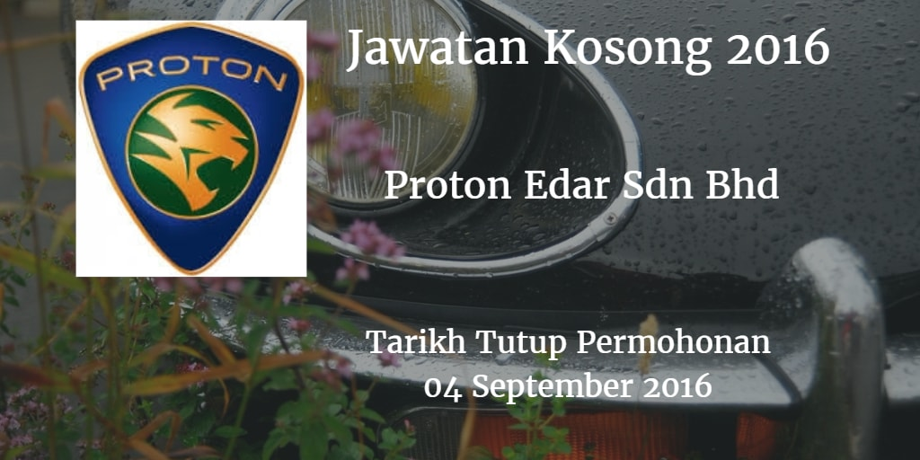 Jawatan Kosong Proton Edar Sdn Bhd 04 September 2016