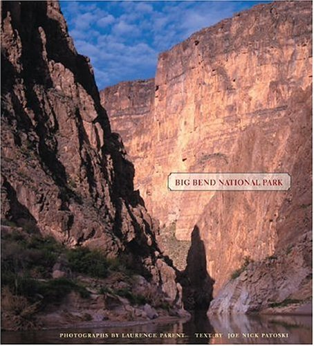 Big Bend National Park (Bill and Alice Wright Photography Series) by Joe Nick Patoski and Laurence Parent