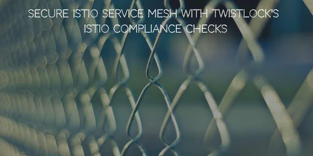 Secure Istio Service Mesh with Twistlock's Istio Compliance Checks