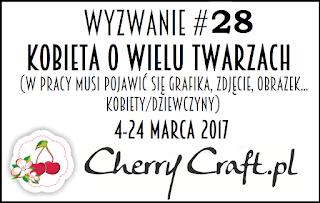 http://cherrycraftpl.blogspot.com/2017/03/wyzwanie-28-kobieta-o-wielu-twarzach.html