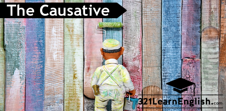 Grammar: Causative (Have something done) (Level: B1)