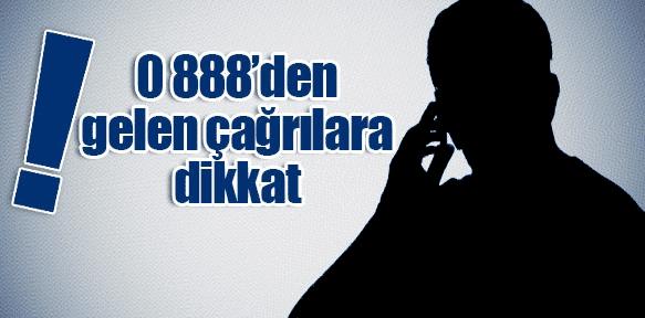 her ne nedenle olursa olsun, 0 888 ya da 0 898 benzeri numaralarla başlayan hiçbir hattı aramayın.