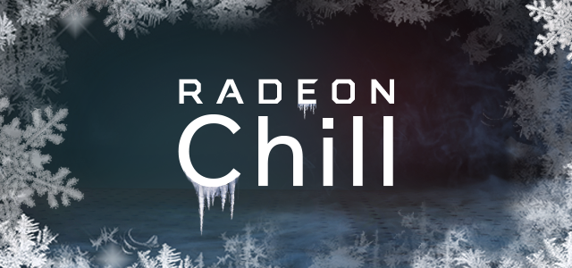 Radeon Chill: Achieve Cooler Temps and Lesser Power Consumption