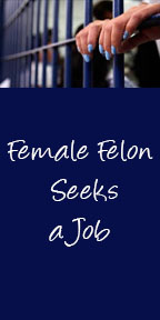 Female Felon Seeks a Job