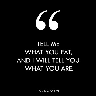 """Tell me what you eat, and I will tell you what you are."" – G.K. Chesterton"