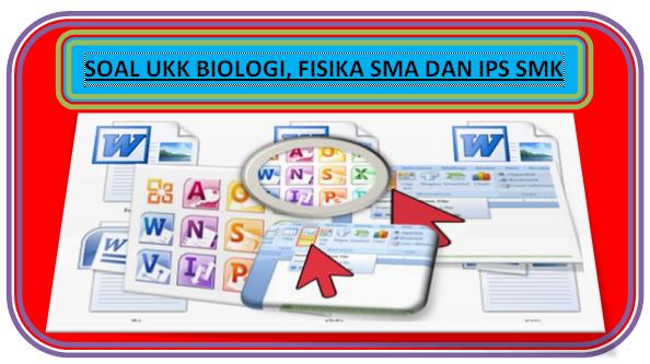 Download Soal UKK Materi Biologi, Fiskia SMA dan IPS SMK