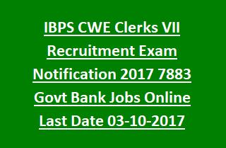 IBPS CWE Clerks VII Recruitment Exam Notification 2017 7883 Govt Bank Jobs Online Last Date 03-10-2017