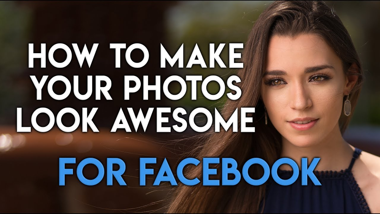 How to Sharpen, Resize, Save Your Photos To Make Them Look Awesome on Facebook