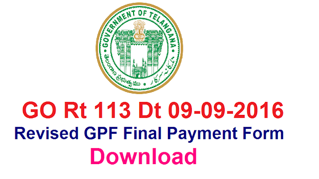 GO Rt 113 Revised GPF Final Payment Form- Download GPF – Revision of application for the final payment of G.P.F. balance – Amendment – orders issued. FINANCE (HRM-V) DEPARTMENT G.O.Ms.No.113 Dated:09.09.2016 Read the following:/2016/09/go-rt-113-revised-gpf-final-payment-form-download.html