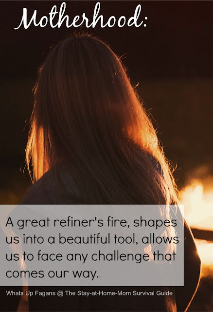 Motherhood is a great refiner's fire that shapes us into a beautiful tool and allows us to gain strength to face any challenge that comes our way. Great quote and great post on being a mom