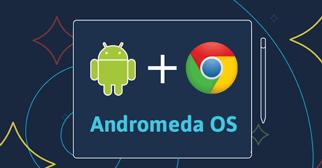 Google Meluncurkan andromeda os an android-chrome os hybird