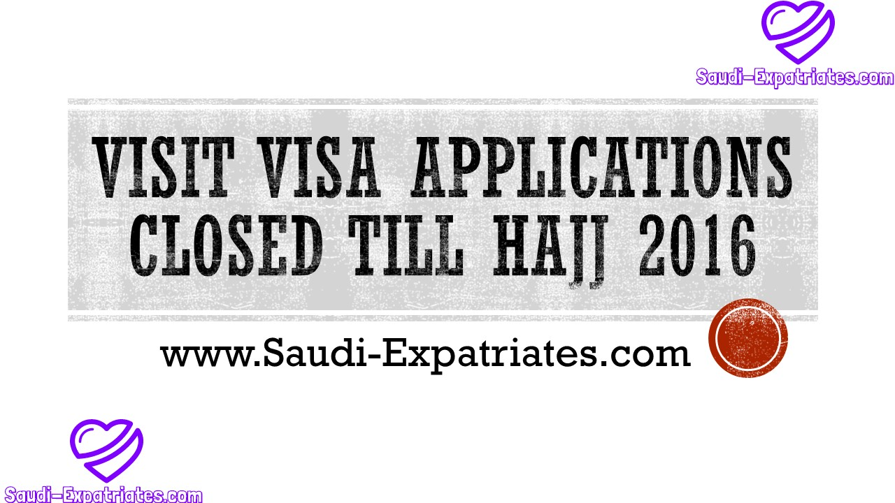 VISIT VISA APPLICATIONS CLOSED TILL HAJJ on