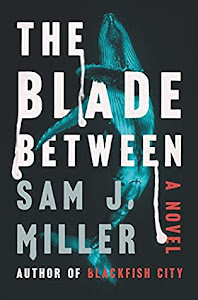 The Blade Between by Sam J. Miller