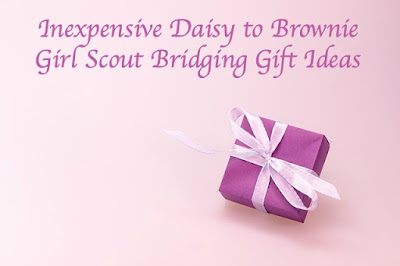 Inexpensive Daisy to Brownie Girl Scout Bridging Gift Ideas for leaders to give to their troop.