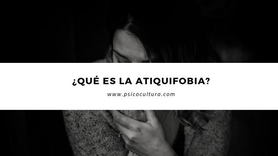 ¿Qué es la atiquifobia?