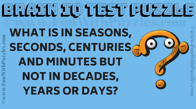What is in seasons, seconds, centuries and minutes but not in decades, years or days?