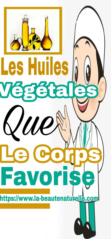 Les huiles végétales que le corps favorise