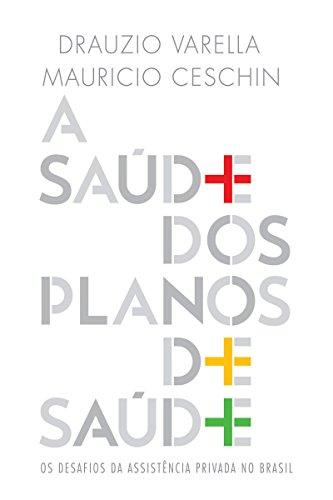 A saúde dos planos de saúde Drauzio Varella Mauricio Ceschin