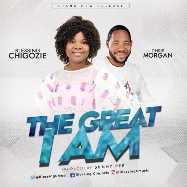 The Great I Am – Blessing Chigozie Ft. Chris Morgan