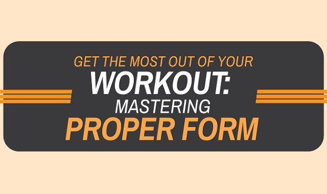 Get the Most Out of Your Workout: Mastering Proper Form