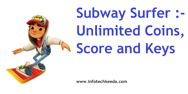 Subway Surfer :- Unlimited Coins, Score and Keys