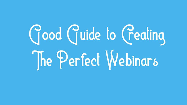 Good Guide to Creating The Perfect Webinars