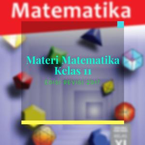 Materi Matematika Kelas 11 Edisi Revisi 2017 Semua Bab